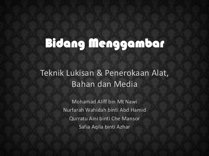 Teknik Lukisan & Penerokaan Alat,        Bahan dan Media        Mohamad Aliff bin Mt Nawi     Nurfarah Wahidah binti Abd H...