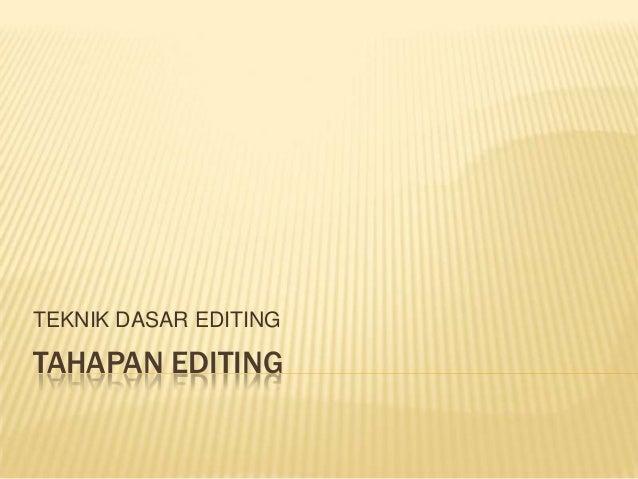 TEKNIK DASAR EDITING  TAHAPAN EDITING
