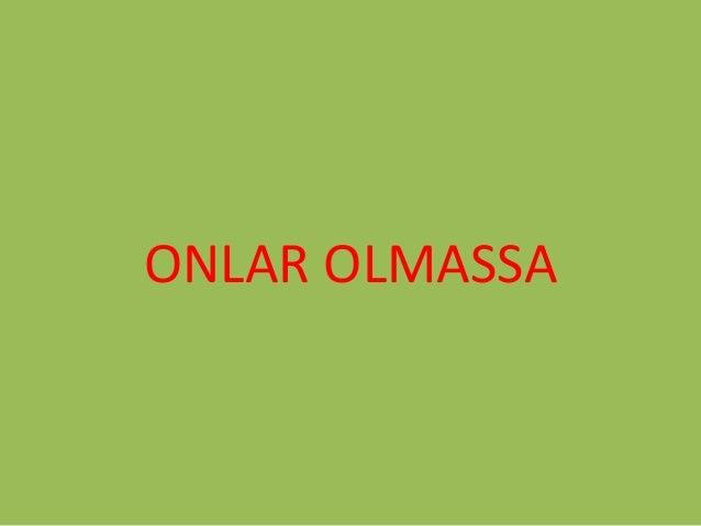 ONLAR OLMASSA