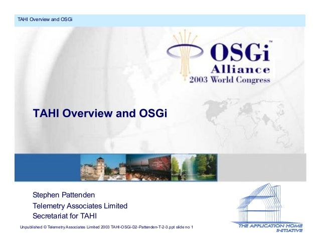 Unpublished © Telemetry Associates Limited 2003 TAHI-OSGi-D2-Pattenden-T-2-3.ppt slide no 1 TAHI Overview and OSGi Stephen...