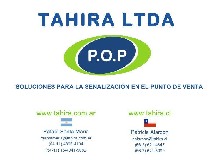 TAHIRA LTDA SOLUCIONES PARA LA SEÑALIZACIÓN EN EL PUNTO DE VENTA www.tahira.com.ar Rafael Santa Maria [email_address] (54-...