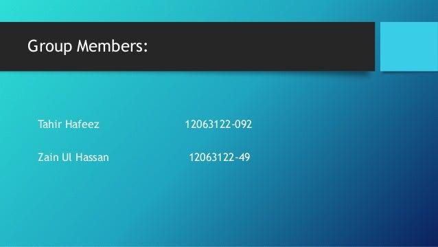 Group Members: Tahir Hafeez 12063122-092 Zain Ul Hassan 12063122-49