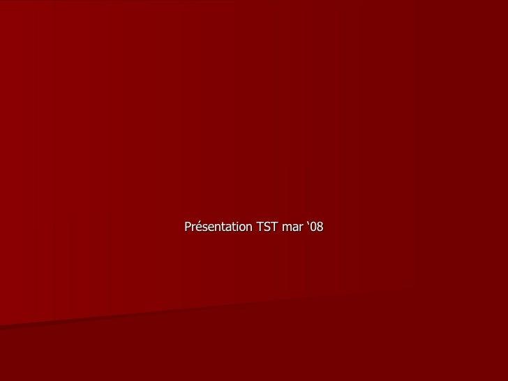 Présentation TST mar '08