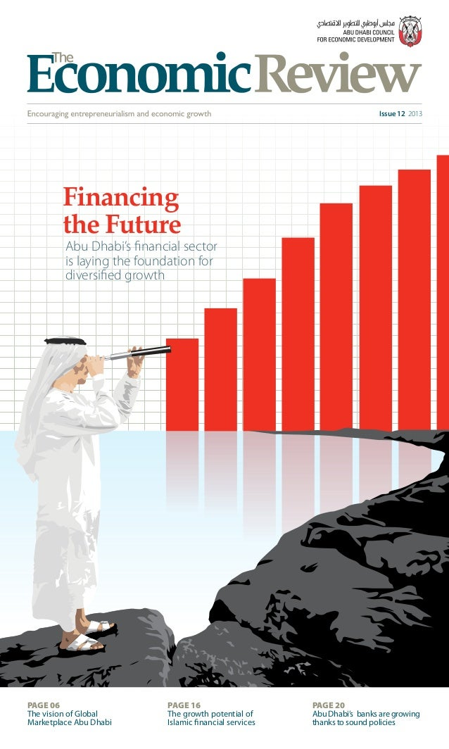Issue 12 2013 Financing the Future Abu Dhabi's financial sector is laying the foundation for diversified growth PAGE 06 Th...
