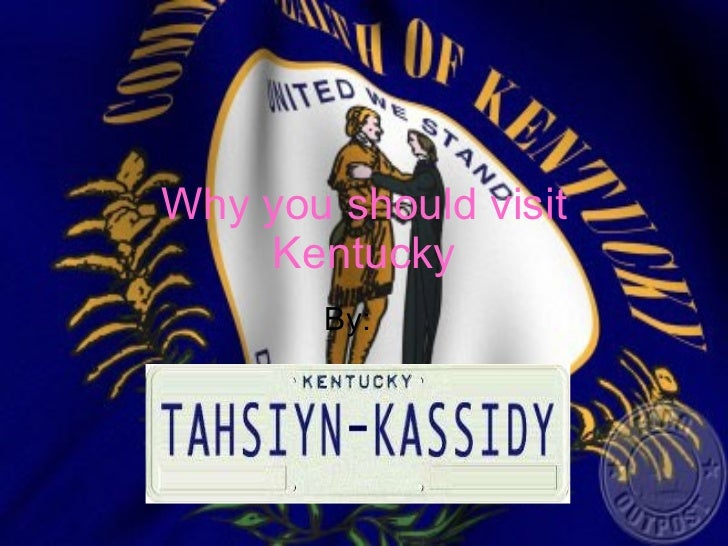Why you should visit Kentucky By:
