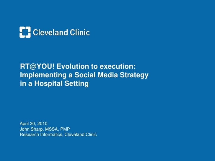 RT@YOU! Evolution to execution: Implementing a Social Media Strategy in a Hospital Setting     April 30, 2010 John Sharp, ...