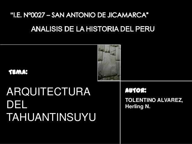 Tema:  ARQUITECTURA DEL TAHUANTINSUYU  AUTOR: TOLENTINO ALVAREZ, Herling N.