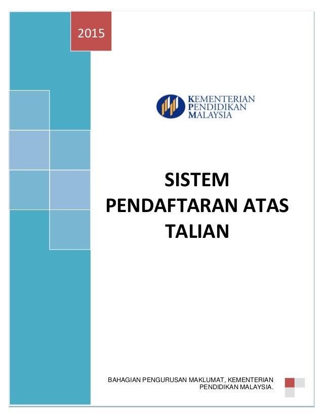 SISTEM PENDAFTARAN ATAS TALIAN 2015 BAHAGIAN PENGURUSAN MAKLUMAT, KEMENTERIAN PENDIDIKAN MALAYSIA.