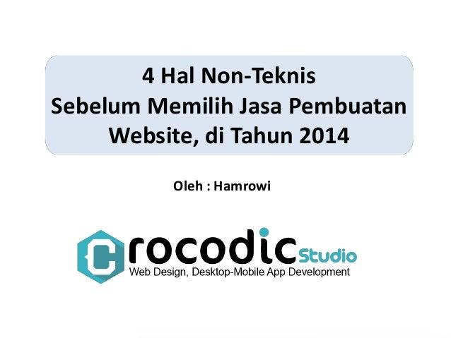 4 Hal Non-Teknis  Sebelum Memilih Jasa Pembuatan  Website, di Tahun 2014  Oleh : Hamrowi