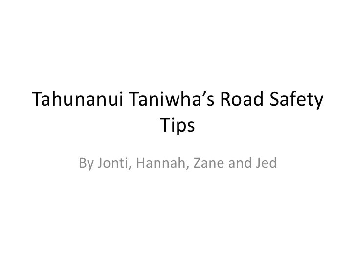 Tahunanui Taniwha's Road Safety             Tips    By Jonti, Hannah, Zane and Jed