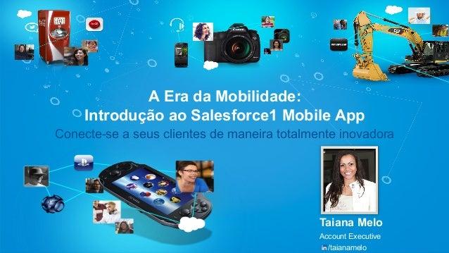 Conecte-se a seus clientes de maneira totalmente inovadora  Taiana Melo  Account Executive  /taianamelo  A Era da Mobilida...
