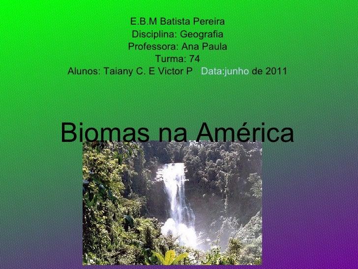 E.B.M Batista Pereira Disciplina: Geografia Professora: Ana Paula Turma: 74 Alunos: Taiany C. E Victor P  Data:junho  de 2...