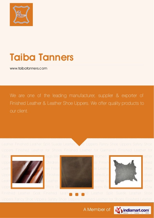 A Member ofTaiba Tannerswww.taibatanners.comBuffalo Finished Leather Cow Finished Leather Goat Finished Leather Finished L...
