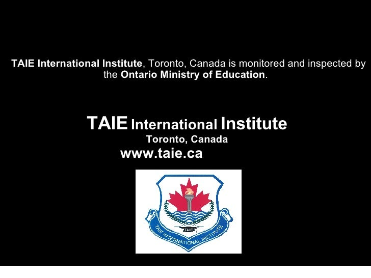 TAIE   International   Institute Toronto, Canada www.taie.ca   TAIE International Institute , Toronto, Canada is monitored...