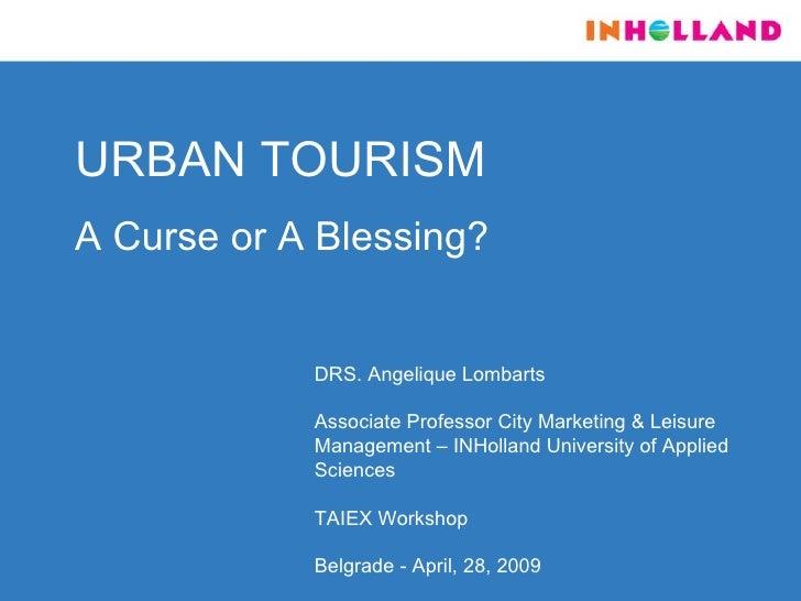 URBAN TOURISM   A Curse or A Blessing? DRS. Angelique Lombarts Associate Professor City Marketing & Leisure Management – ...