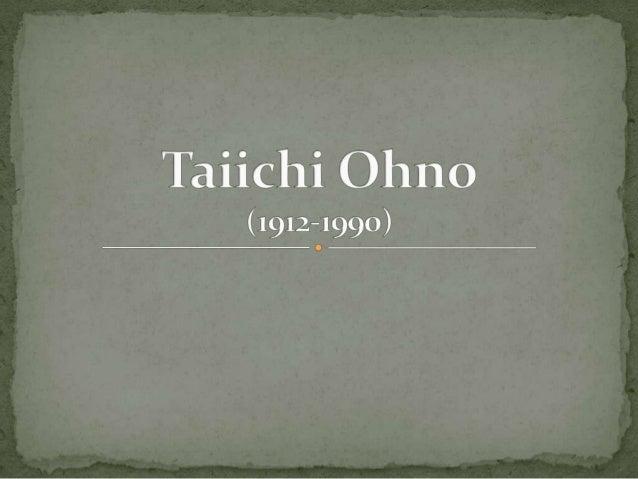 Taiichi nació en Dairen, Manchuria en China en febrero de 1912. En 1932, después de graduarse como ingeniero mecánico en l...