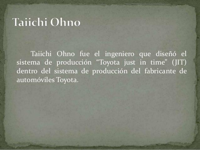 Adicionalmente Ohno y su equipo desarrollaron:  Sistema de halar (supermarket, 7 Eleven idea)  7 types of desperdicio Qu...
