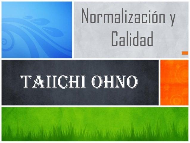 Normalización y Calidad  TAIICHI OHNO