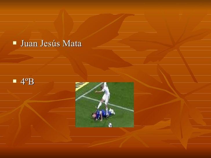 <ul><li>Juan Jesús Mata </li></ul><ul><li>4ºB </li></ul>