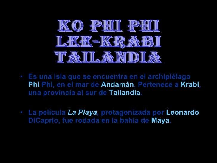 KO PHI PHI LEE-KRABI TAILANDIA <ul><li>Es una isla que se encuentra en el archipiélago  Phi  Phi , en el mar de  Andamán ....