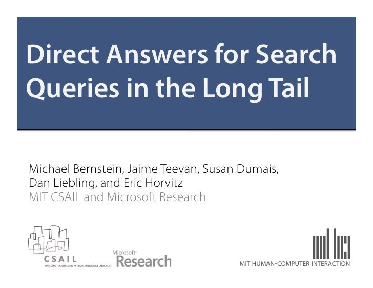Direct Answers for SearchQueries in the Long TailMichael Bernstein, Jaime Teevan, Susan Dumais,Dan Liebling, and Eric Horv...