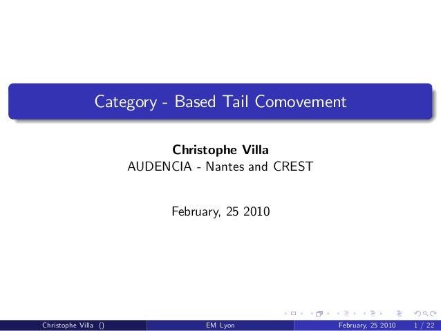 Category - Based Tail Comovement Christophe Villa AUDENCIA - Nantes and CREST February, 25 2010 Christophe Villa () EM Lyo...