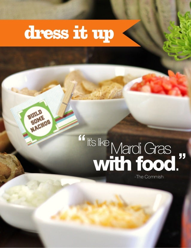 """dress it up  """" It's like  Mardi Gras  """" with food. -The Commish"""