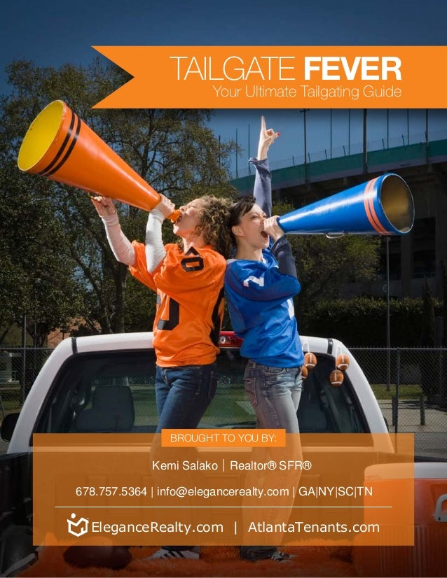 TAILGATE FEVER Your Ultimate Tailgating Guide Brought to you by: |Kemi Salako Realtor® SFR® 678.757.5364 | info@elegancere...