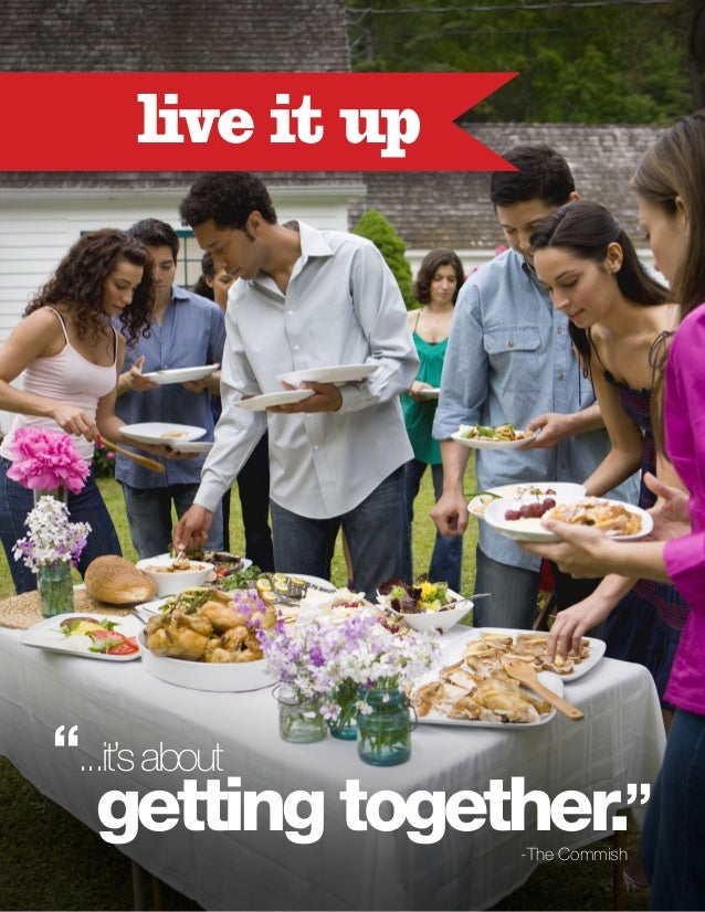 """live it up  """"...it's about  getting together."""" -The Commish"""