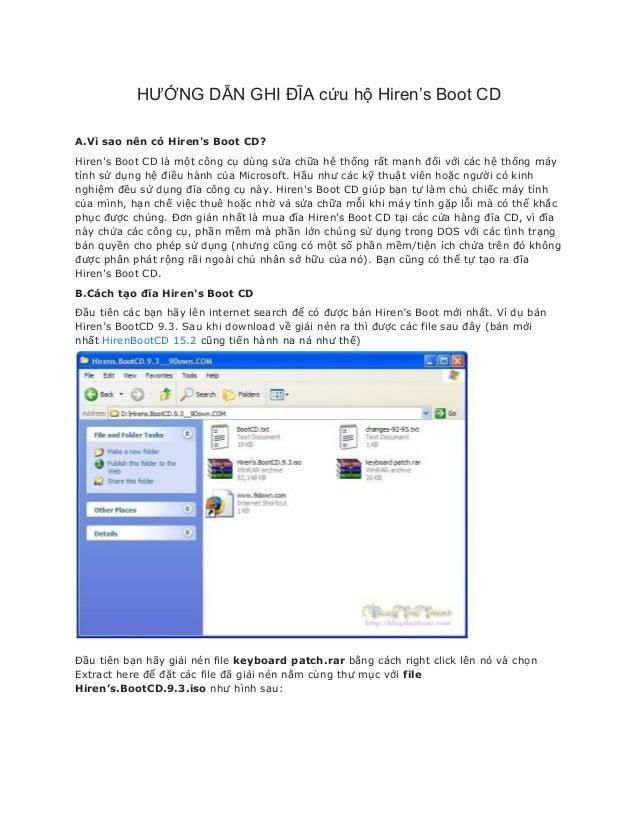HƯỚNG DẪN GHI ĐĨA cứu hộ Hiren's Boot CDA.Vì sao nên có Hirens Boot CD?Hirens Boot CD là một công cụ dùng sửa chữa hệ thốn...