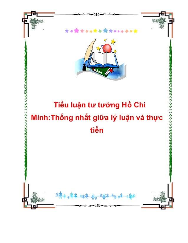 Tiểu luận tư tưởng Hồ Chí Minh:Thống nhất giữa lý luận và thực tiễn