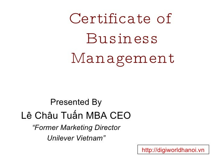 """Certificate of  Business Management Presented By Lê Châu Tuấn MBA CEO """" Former Marketing Director Unilever Vietnam"""" http:/..."""