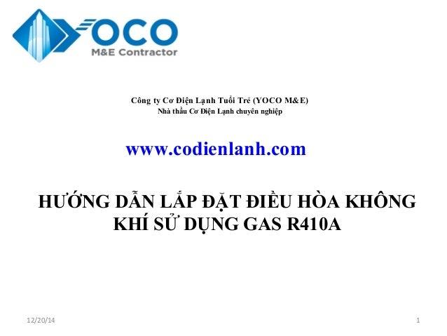 12/20/14 1 www.codienlanh.com HƯỚNG DẪN LẮP ĐẶT ĐIỀU HÒA KHÔNG KHÍ SỬ DỤNG GAS R410A Công ty Cơ Điện Lạnh Tuổi Trẻ (YOCO M...