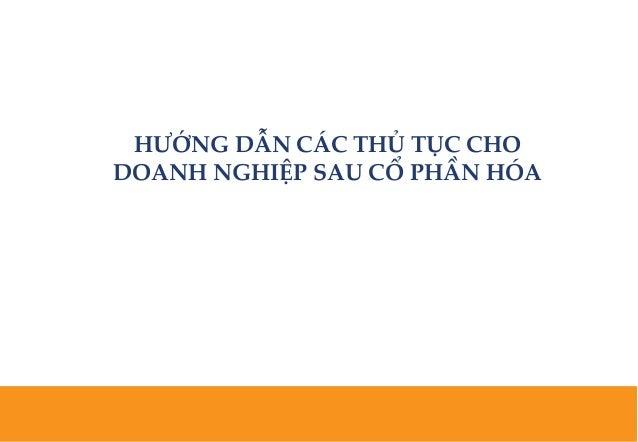 CTCP TƯ VẤN VÀ ĐẦU TƯ KẾT NỐI VIỆT www.lienketnhadautu.vn HƯỚNG DẪN CÁC THỦ TỤC CHO DOANH NGHIỆP SAU CỔ PHẦN HÓA