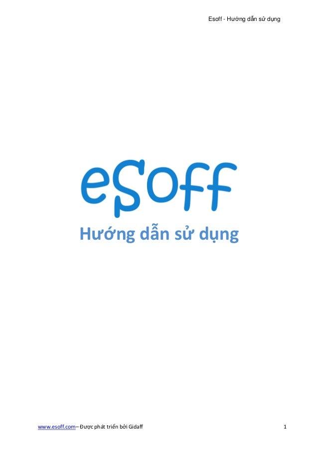 Esoff - Hướng dẫn sử dụng                Hướng dẫn sử dụngwww.esoff.com– Được phát triển bởi Gidaff                       ...