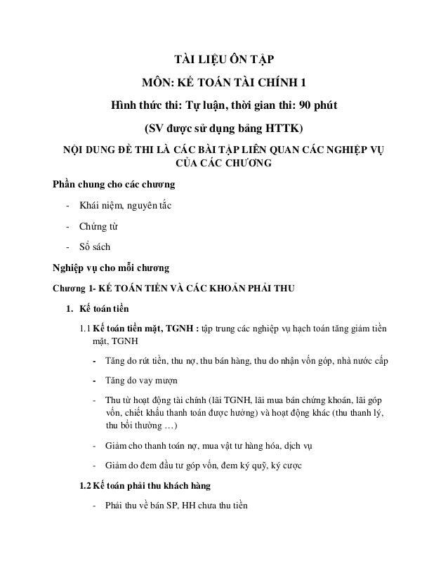 TÀI LIỆU ÔN TẬP MÔN: KẾ TOÁN TÀI CHÍNH 1 Hình thức thi: Tự luận, thời gian thi: 90 phút (SV được sử dụng bảng HTTK) NỘI DU...