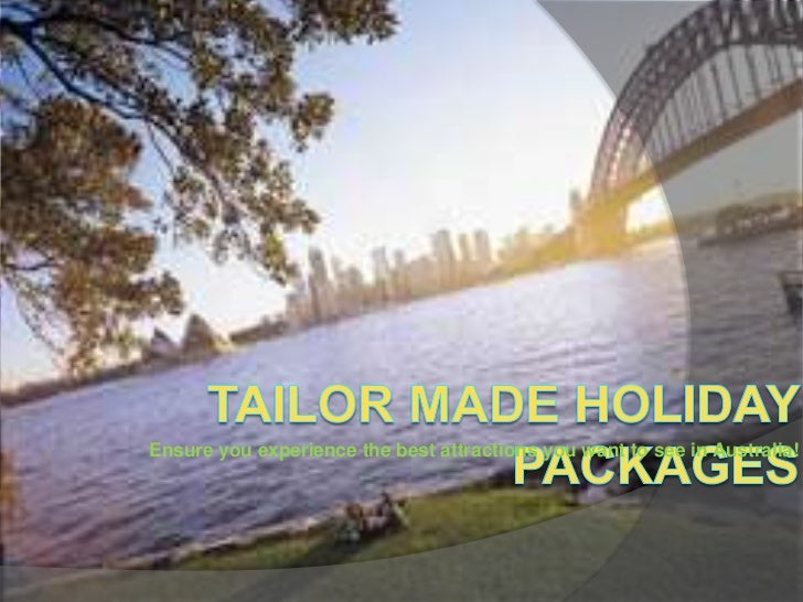Tailor Made Holiday Packages<br />Ensure you experience the best attractions you want to see in Australia! <br />