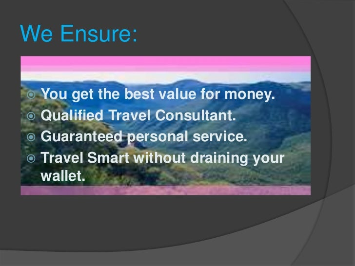 We Ensure:<br />You get the best value for money. <br />Qualified Travel Consultant. <br />Guaranteed personal service. <b...
