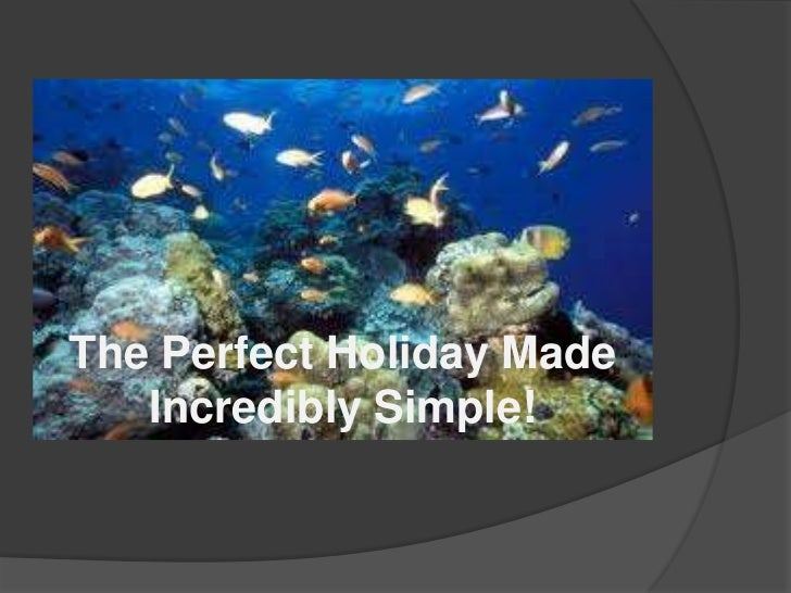 The Perfect Holiday Made Incredibly Simple!<br />