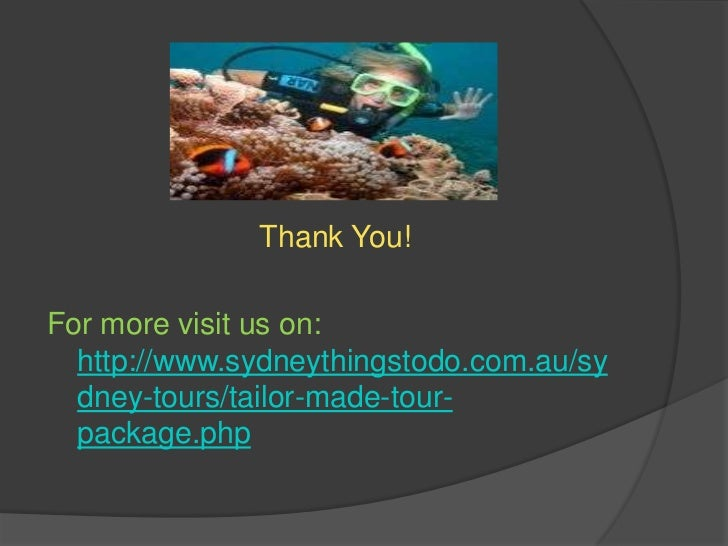 Thank You!<br />For more visit us on: http://www.sydneythingstodo.com.au/sydney-tours/tailor-made-tour-package.php<br />