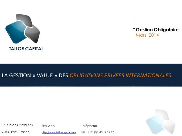 37, rue des Mathurins 75008 Paris, France LA GESTION « VALUE » DES OBLIGATIONS PRIVEES INTERNATIONALES TAILOR CAPITAL Gest...