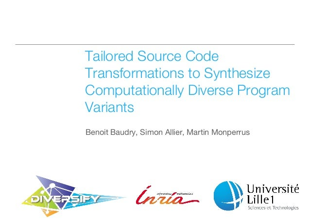 Tailored Source Code  Transformations to Synthesize  Computationally Diverse Program  Variants  Benoit Baudry, Simon Allie...