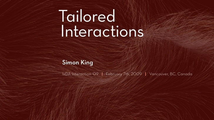 Tailored Introduction                    Interactions                Simon King                IxDA Interaction '09 | Febr...