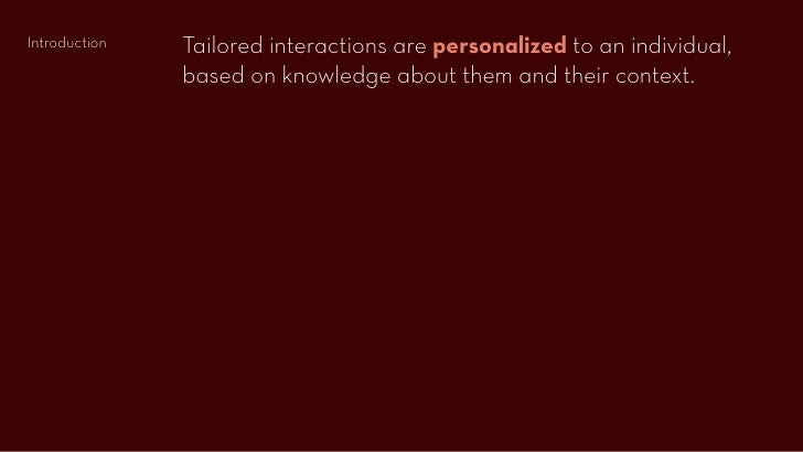 Tailored interactions are personalized to an individual, Introduction                 based on knowledge about them and th...