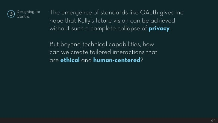 The emergence of standards like OAuth gives me     Designing for 3   Control                     hope that Kelly's future ...