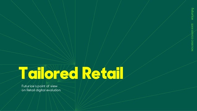 LEANSERVICECREATION Tailored Retail Futurice's point of view on Retail digital evolution
