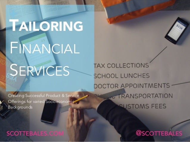 + TAILORING FINANCIAL  SERVICES Creating Successful Product & Service Offerings for varied Socioeconomic Backgrounds SCOT...