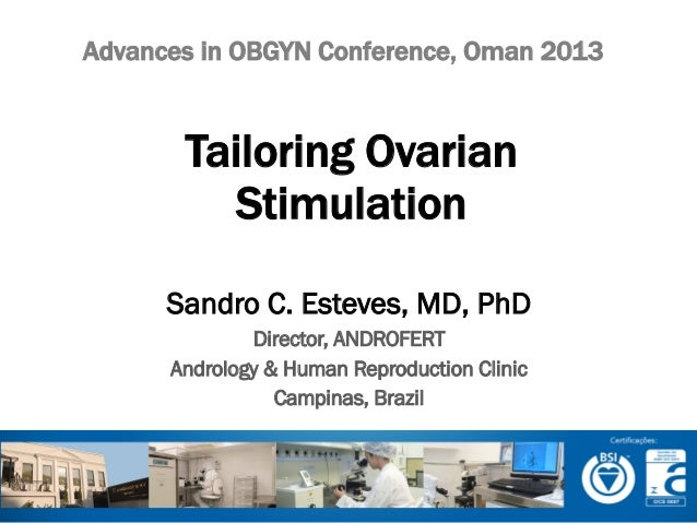 Advances in OBGYN Conference, Oman 2013  Tailoring Ovarian Stimulation Sandro C. Esteves, MD, PhD Director, ANDROFERT Andr...