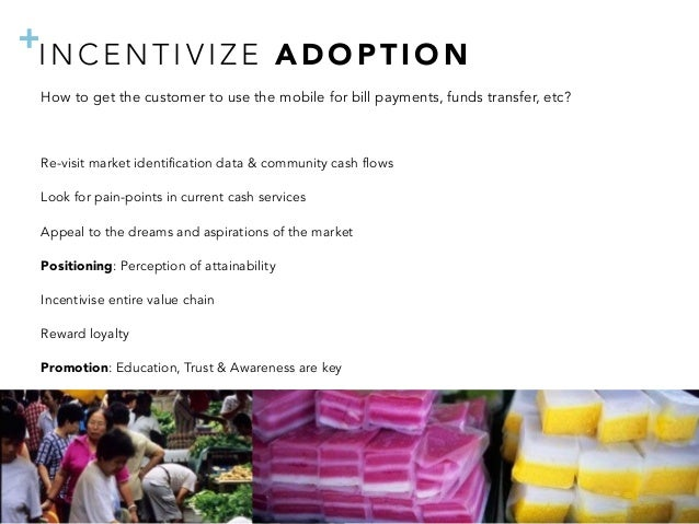 + How to get the customer to use the mobile for bill payments, funds transfer, etc? Re-visit market identification data ...