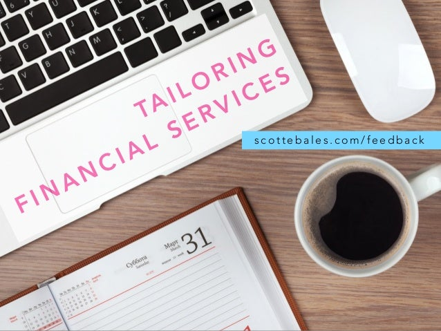 TAILORING FINANCIAL SERVICES s c o t t e b a l e s . c o m / f e e d b a c k